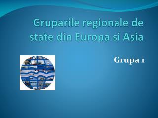 Gruparile regionale de state din Europa si Asia