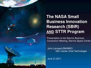 The NASA Small Business Innovation Research (SBIR)  AND STTR Program
