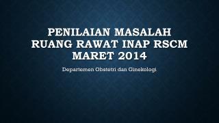 Penilaian Masalah Ruang rawat inap rscm maret  2014