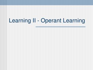Learning II - Operant Learning