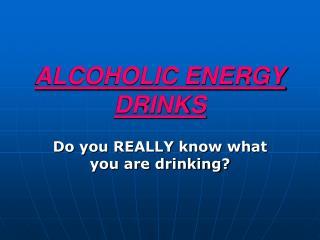 ALCOHOLIC ENERGY DRINKS