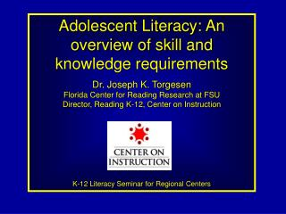 Adolescent Literacy: An overview of skill and knowledge requirements Dr. Joseph K. Torgesen