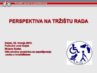 PERSPEKTIVA NA TRŽIŠTU RADA                               Osijek, 02. travnja 2013.