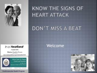 know  the Signs of Heart  Attack Don�t  Miss a Beat