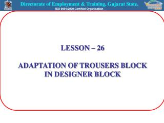 LESSON – 26 ADAPTATION OF TROUSERS BLOCK IN DESIGNER BLOCK