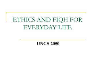 ETHICS AND FIQH FOR EVERYDAY LIFE