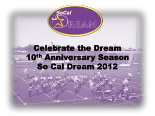 Celebrate the Dream 10 th  Anniversary Season So Cal Dream 2012