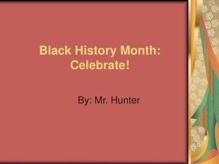 Black History Month: Celebrate!
