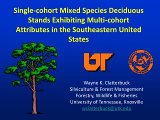 Wayne K. Clatterbuck Silviculture & Forest Management Forestry, Wildlife & Fisheries
