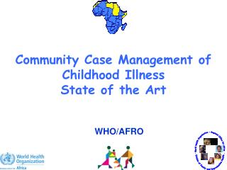 Community Case Management of Childhood Illness State of the Art