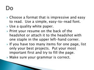 Choose a format that is impressive and easy to read.  Use a simple, easy-to-read font.