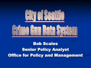 Bob Scales Senior Policy Analyst Office for Policy and Management
