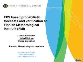 EPS based probabilistic forecasts and verification at  Finnish Meteorological Institute (FMI)