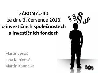 ZÁKON č. 240 ze dne 3. července 2013 o investičních společnostech  a  investičních fondech