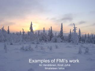 Examples of FMI's work  Ari Venäläinen, Kirsti Jylhä Ilmatieteen laitos