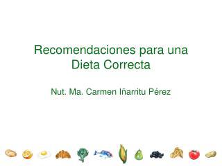 Recomendaciones para una Dieta Correcta  Nut. Ma. Carmen I arritu P rez