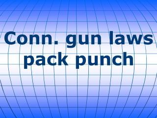 Conn. gun laws pack punch