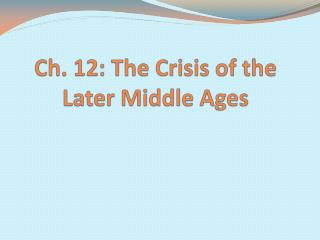 Ch. 12: The Crisis of the Later Middle Ages