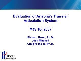 Evaluation of Arizona's Transfer Articulation System May 16, 2007 Richard Hezel, Ph.D.