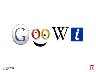 WHAT IS GooWi Learning? GOO- Google (The future needs new thinking)