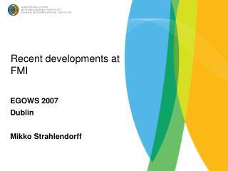 Recent developments at FMI