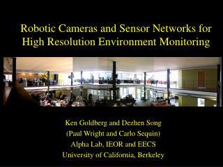 Robotic Cameras and Sensor Networks for High Resolution Environment Monitoring