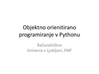 Objektno orienitirano programiranje  v  Pythonu