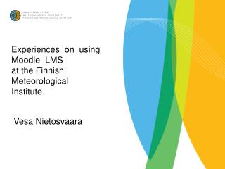 Experiences  on  using   Moodle  LMS at the Finnish   Meteorological  Institute