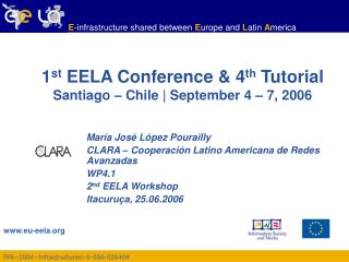 1 st  EELA Conference & 4 th  Tutorial Santiago – Chile | September 4 – 7, 2006