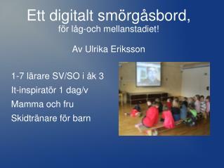 Ett digitalt smörgåsbord, för låg-och mellanstadiet! Av Ulrika Eriksson
