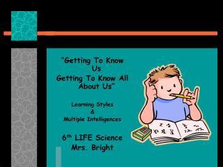 """Getting To Know Us Getting To Know All About Us"" Learning Styles & Multiple Intelligences"