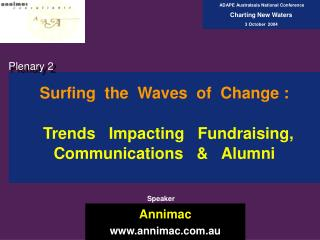 Surfing  the  Waves  of  Change : Trends   Impacting   Fundraising, Communications   &   Alumni