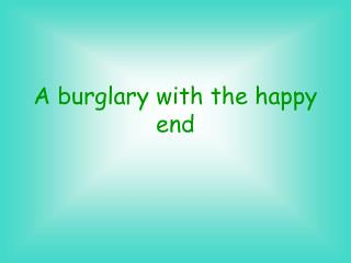 A burglary with the happy end