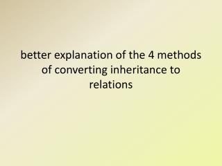 better explanation of the 4 methods of converting inheritance to relations