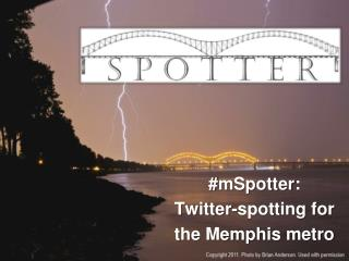 # mSpotter : Twitter-spotting for  the Memphis metro