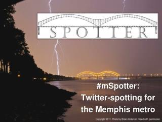 # mSpotter : Twitter-spotting for  the Memphis metro