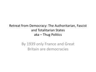 Retreat from Democracy: The Authoritarian, Fascist and Totalitarian States aka – Thug Politics