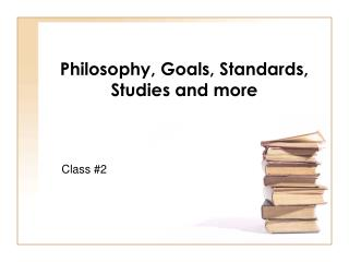 Philosophy, Goals, Standards, Studies and more