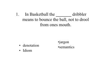 In Basketball the  _______  dribbler means to bounce the ball, not to drool from ones mouth.