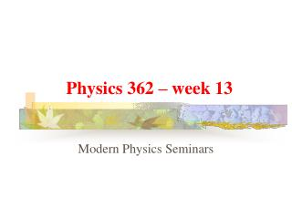 Physics 362 – week 13