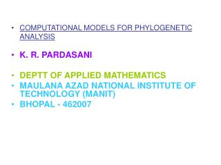 COMPUTATIONAL MODELS FOR PHYLOGENETIC ANALYSIS  K. R. PARDASANI DEPTT OF APPLIED MATHEMATICS