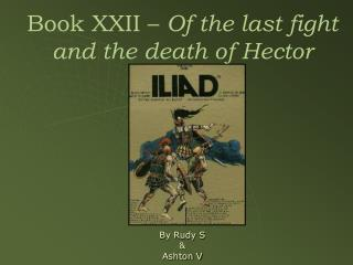 Book XXII –  Of the last fight and the death of Hector