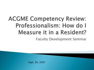 ACGME Competency Review: Professionalism: How do I Measure it in a Resident?