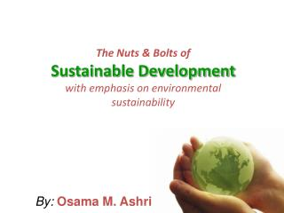 The Nuts & Bolts of Sustainable Development with emphasis on environmental sustainability
