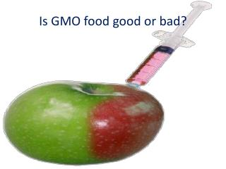 Is GMO food good or bad?
