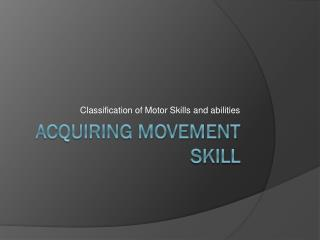 Acquiring Movement Skill