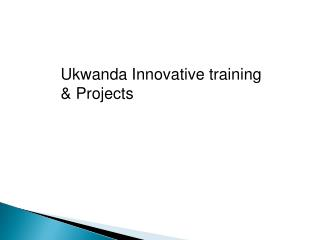 Ukwanda Innovative training & Projects