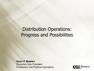 Distribution Operations: Progress and Possibilities