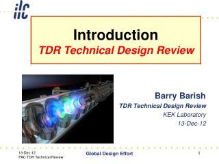 Barry Barish TDR Technical Design Review KEK Laboratory 13-Dec-12