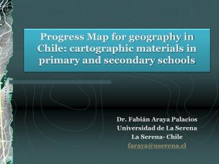 Dr. Fabián Araya Palacios Universidad de La Serena La Serena- Chile faraya@userena.cl